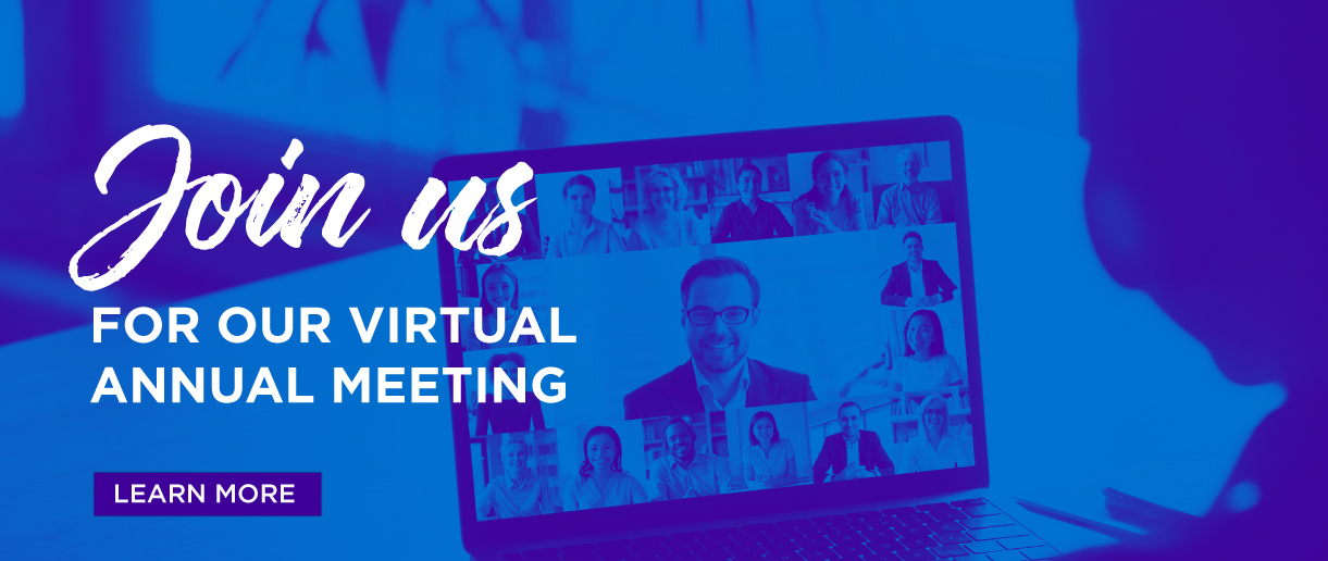 Join us for our virtual annual meeting. Click here to learn more.