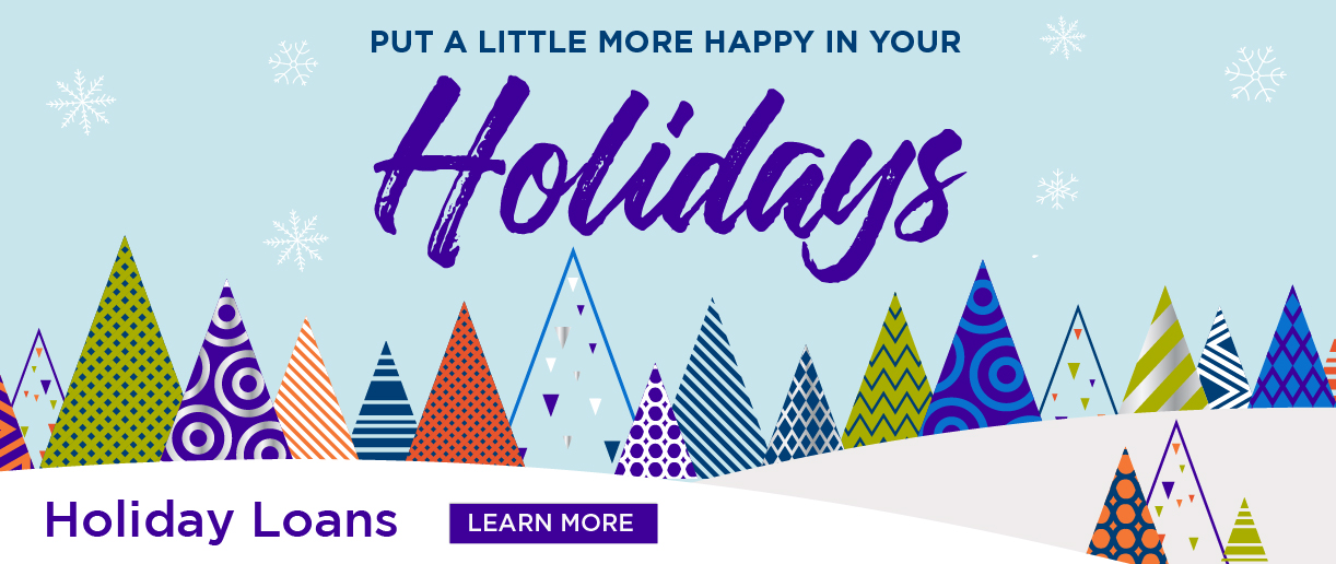 Put a little more happy in your holidays. Holiday Loans. Click here to learn more.