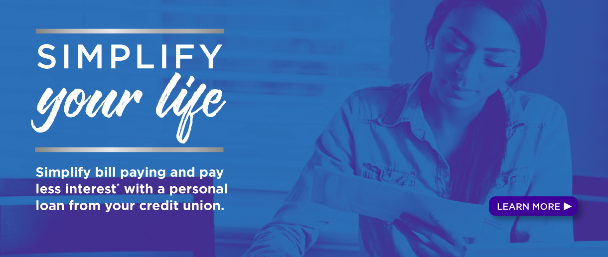 Simplify your life - simplify bill paying and pay less interest with a personal loan from your credit union. Click here to learn more.